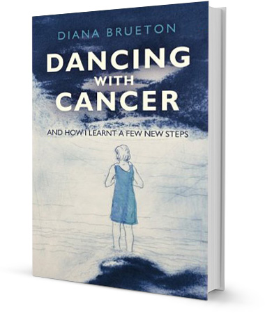 Dancing With Cancer - And How I Learnt A Few New Steps by Diana Brueton